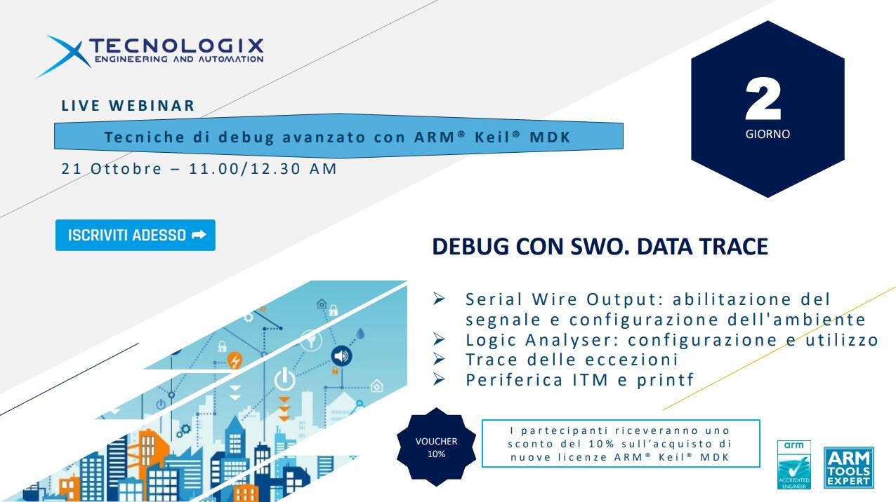 Nuovi Live Webinar Tecnologix - Tecniche di debug avanzato con ARM® Keil® MDK - Debug con SWO. DATA TRACE